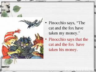 """Pinocchio says, """"The cat and the fox have taken my money."""" Pinocchio says,"""