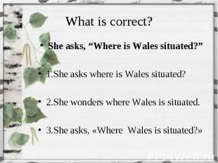 """She asks, """"Where is Wales situated?"""" She asks, """"Where is Wales situated?"""" 1.She"""