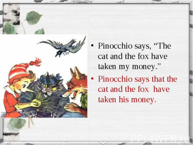 """Pinocchio says, """"The cat and the fox have taken my money."""" Pinocchio says, """"The cat and the fox have taken my money."""" Pinocchio says that the cat and the fox have taken his money."""