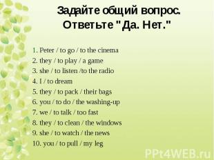 1. Peter / to go / to the cinema 2. they / to play / a game 3. she / to listen /