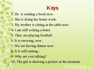 1. Не is reading a book now. 1. Не is reading a book now. 2. She is doing her ho