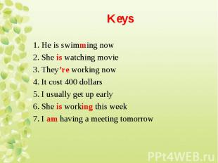1. He is swimming now 1. He is swimming now 2. She is watching movie 3. They're