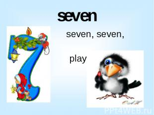 seven seven, seven, seven playing with a raven
