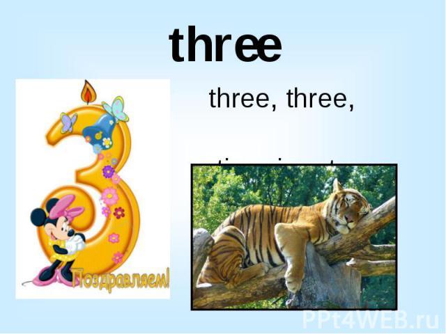 three three, three, three tiger in a tree