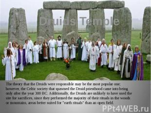 Druids Temple The theory that the Druids were responsible may be the most popula