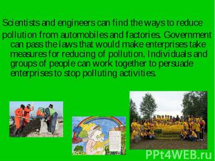 Scientists and engineers can find the ways to reduce Scientists and engineers ca