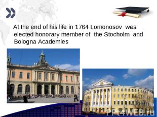 At the end of his life in 1764 Lomonosov was elected honorary member of the Stoc