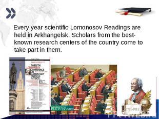 Every year scientific Lomonosov Readings are held in Arkhangelsk. Scholars from