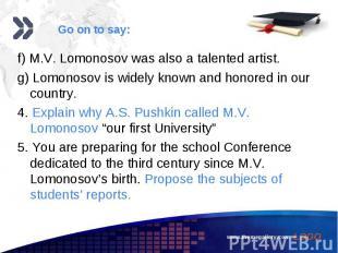 f) M.V. Lomonosov was also a talented artist. f) M.V. Lomonosov was also a talen
