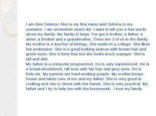 I am Alex Sidorov. Alex is my first name and Sidorov is my surname. I am sevente