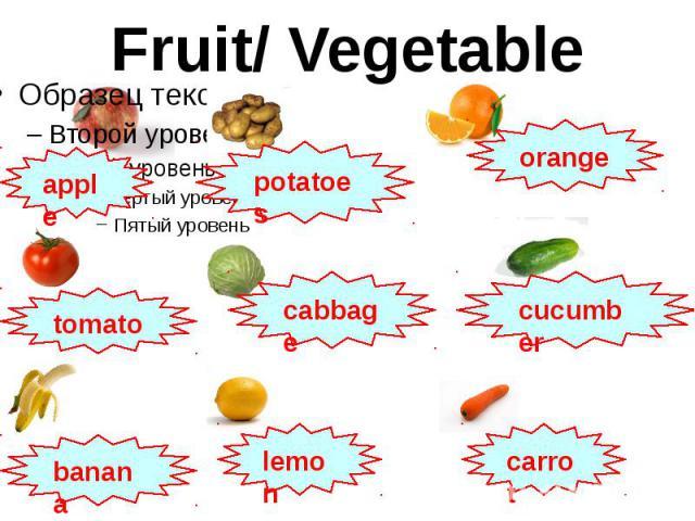 Fruit/ Vegetable