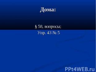§ 58, вопросы; Упр. 43 № 5