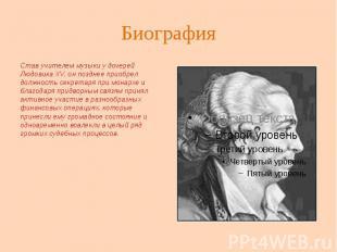 Биография Cтав учителем музыки у дочерей Людовика XV, он позднее приобрел должно