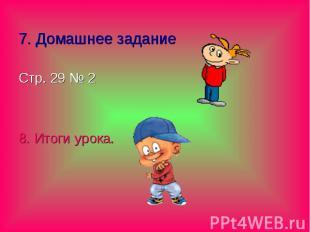 7. Домашнее задание Стр. 29 № 2 8. Итоги урока.