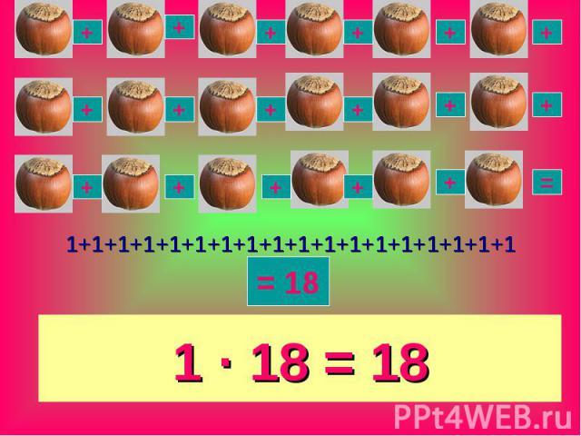 1 · 18 = 18 1+1+1+1+1+1+1+1+1+1+1+1+1+1+1+1+1+1