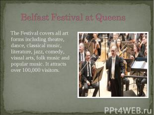 The Festival covers all art forms including theatre, dance, classical music, lit