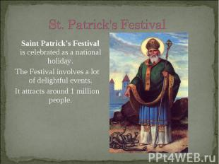 Saint Patrick's Festival is celebrated as a national holiday. Saint Patrick's Fe