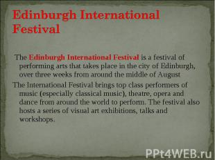The Edinburgh International Festival is a festival of performing arts that takes