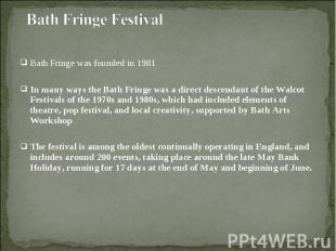 Bath Fringe was founded in 1981 Bath Fringe was founded in 1981 In many ways the