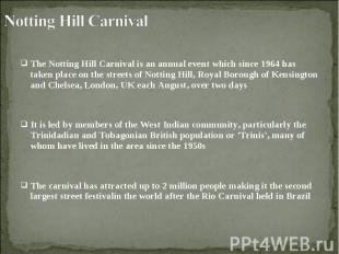 The Notting Hill Carnival is an annual event which since 1964 has taken place on