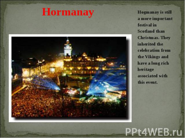 Hogmanay is still a more important festival in Scotland than Christmas. They inherited the celebration from the Vikings and have a long rich heritage associated with this event. Hogmanay is still a more important festival in Scotland than Christmas.…