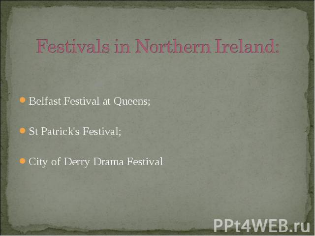 Belfast Festival at Queens; Belfast Festival at Queens; St Patrick's Festival; City of Derry Drama Festival
