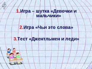 1.Игра – шутка «Девочки и мальчики» 1.Игра – шутка «Девочки и мальчики» 2.Игра «