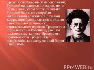 Сразу после Февральской революции, Троцкий направился в Россию, но по пути, в ка