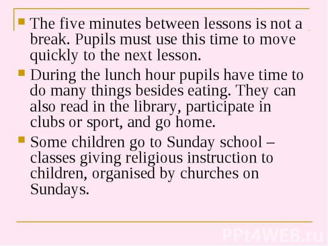 The five minutes between lessons is not a break. Pupils must use this time to move quickly to the next lesson. The five minutes between lessons is not a break. Pupils must use this time to move quickly to the next lesson. During the lunch hour pupil…