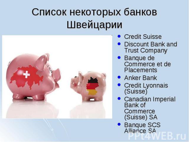 Credit Suisse Credit Suisse Discount Bank and Trust Company Banque de Commerce et de Placements Anker Bank Credit Lyonnais (Suisse) Canadian Imperial Bank of Commerce (Suisse) SA Banque SCS Alliance SA