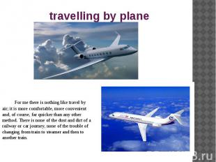 travelling by plane For me there is nothing like travel by air; it is more comfo