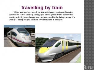 travelling by train With a train you have speed, comfort and pleasure combined.