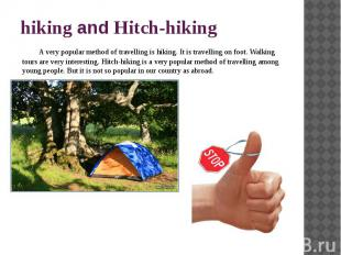 hiking and Hitch-hiking A very popular method of travelling is hiking. It is tra