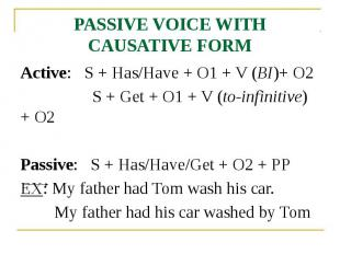PASSIVE VOICE WITH CAUSATIVE FORM Active: S + Has/Have + O1 + V (BI)+ O2 S + Get