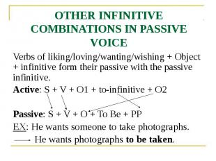 OTHER INFINITIVE COMBINATIONS IN PASSIVE VOICE Verbs of liking/loving/wanting/wi