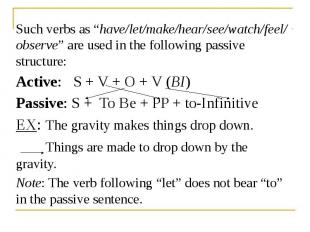 "Such verbs as ""have/let/make/hear/see/watch/feel/ observe"" are used in the follo"