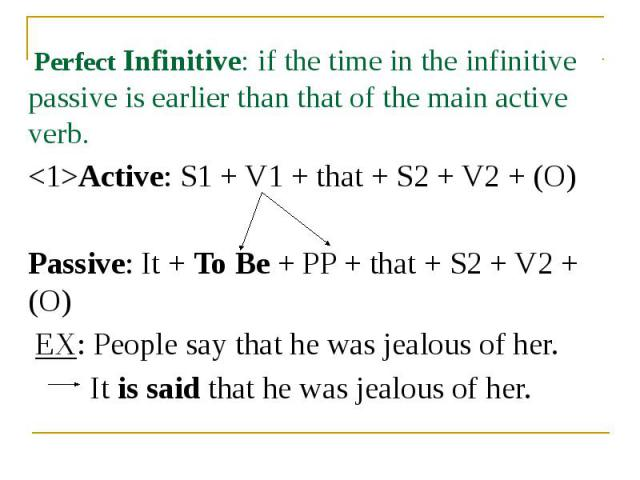 Perfect Infinitive: if the time in the infinitive passive is earlier than that of the main active verb. Perfect Infinitive: if the time in the infinitive passive is earlier than that of the main active verb. <1>Active: S1 + V1 + that + S2 + V2…