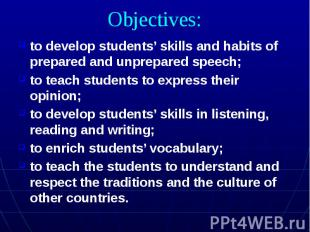 Objectives: to develop students' skills and habits of prepared and unprepared sp
