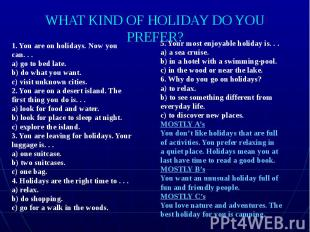 WHAT KIND OF HOLIDAY DO YOU PREFER? 1. You are on holidays. Now you can. . . a)