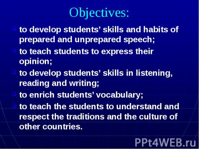 Objectives: to develop students' skills and habits of prepared and unprepared speech; to teach students to express their opinion; to develop students' skills in listening, reading and writing; to enrich students' vocabulary; to teach the students to…