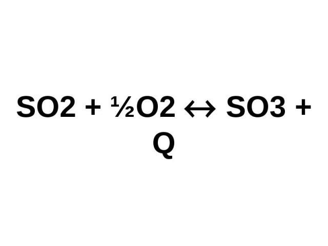SO2 + ½O2 SO3 + Q
