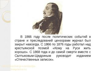 В 1866 году после политических событий в стране и преследований цензорами журнал