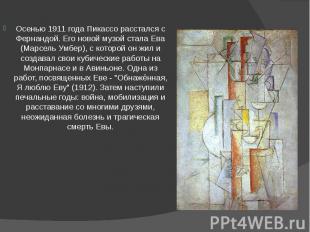 Осенью 1911 года Пикассо расстался с Фернандой. Его новой музой стала Ева (Марсе