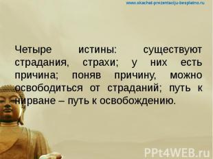 Четыре истины: существуют страдания, страхи; у них есть причина; поняв причину,