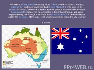 Australia is aconstitutional monarchywith afederaldivisi