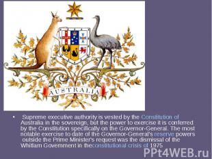 Supreme executive authority is vested by theConstitution of Australi