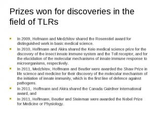 In 2009, Hofmann and Medzhitov shared the Rosenstiel award for distinguished wor