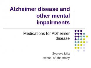Alzheimer disease and other mental impairments Medications for Alzheimer disease