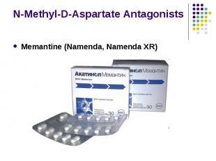 N-Methyl-D-Aspartate Antagonists Memantine (Namenda, Namenda XR)