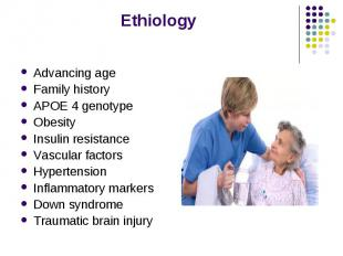 Advancing age Advancing age Family history APOE 4 genotype Obesity Insulin resis